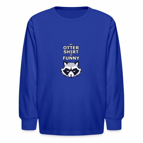 My Otter Shirt Is Funny - Kids' Long Sleeve T-Shirt