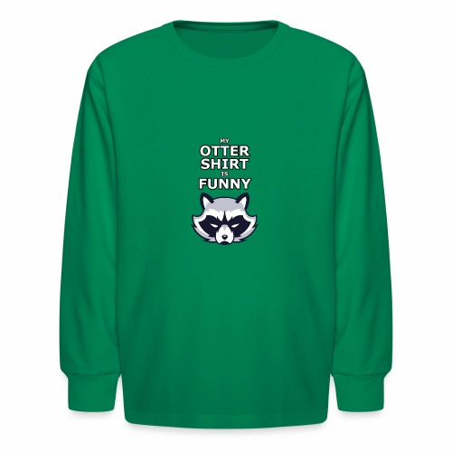My Otter Shirt Is Funny - Kids' Long Sleeve T-Shirt