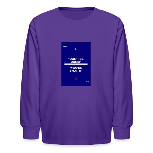-Don-t_be_dumb----You---re_smart---- - Kids' Long Sleeve T-Shirt