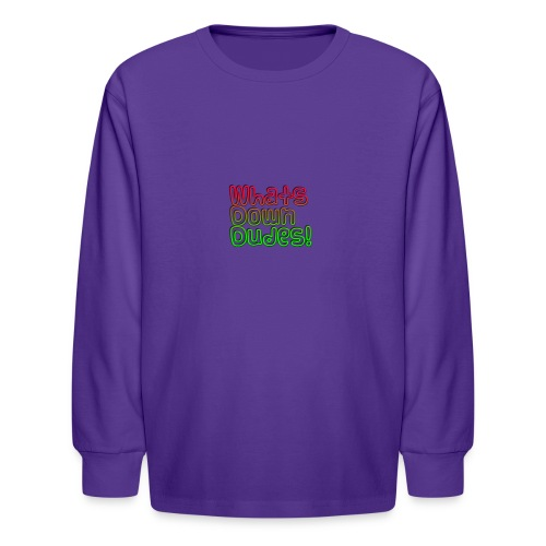 Whats Down DUDES!! - Kids' Long Sleeve T-Shirt