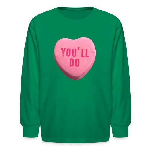 You ll Do Funny Valentines Day Candy Heart - Kids' Long Sleeve T-Shirt