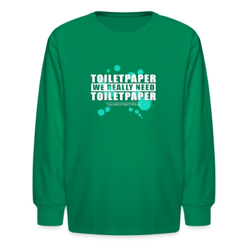 We really need toilet paper - Kids' Long Sleeve T-Shirt