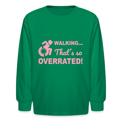 Walking that's so overrated for wheelchair users - Kids' Long Sleeve T-Shirt