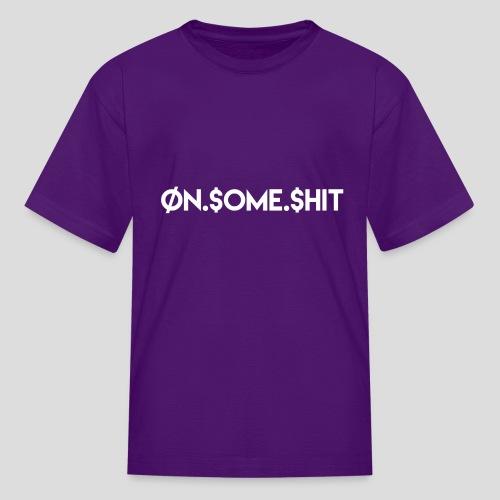 ON SOME SHIT Logo (White Logo Only) - Kids' T-Shirt