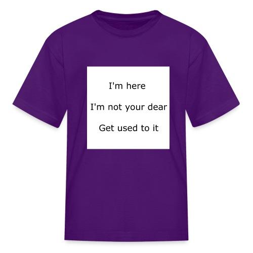 I'M HERE, I'M NOT YOUR DEAR, GET USED TO IT - Kids' T-Shirt