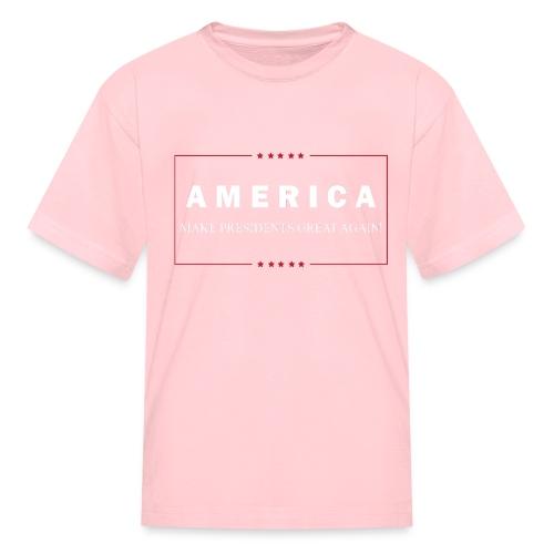 Make Presidents Great Again - Kids' T-Shirt