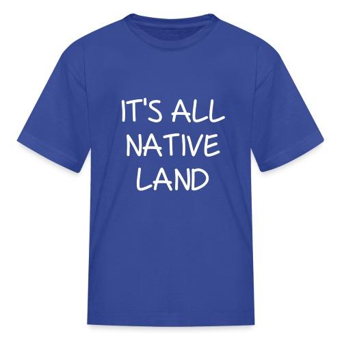 It's All Native Land - Kids' T-Shirt