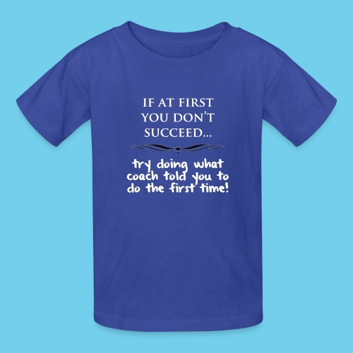 If at first you don t succeed - Kids' T-Shirt