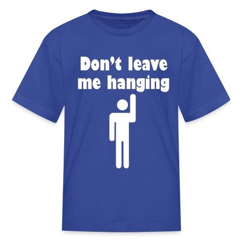 Don't Leave Me Hanging Shirt - Kids' T-Shirt