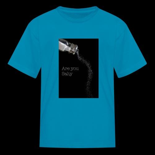 E1EC8123 AF44 4433 A6FE 5DD8FBC5CCFE Are you Salty - Kids' T-Shirt