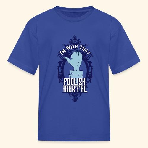 I'm With That Foolish Mortal - Kids' T-Shirt