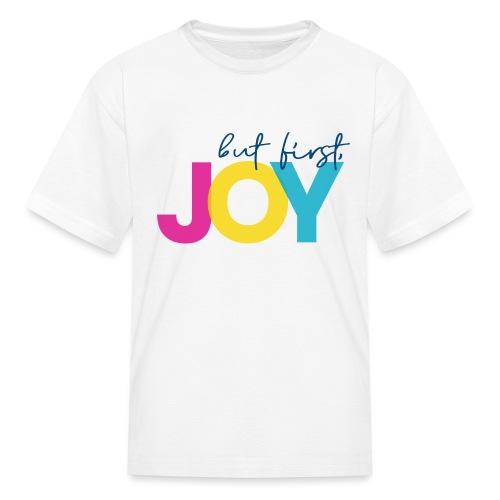 But First, Joy - Kids' T-Shirt
