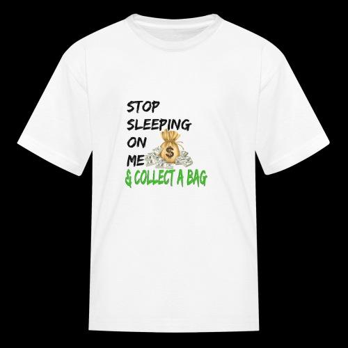 Stop Sleeping On Me And Collect A Bag - Kids' T-Shirt
