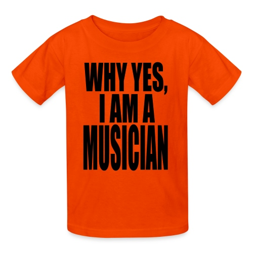 WHY YES I AM A MUSICIAN - Kids' T-Shirt