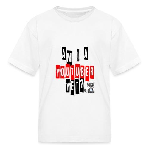 Am I A Youtuber Yet? - Kids' T-Shirt