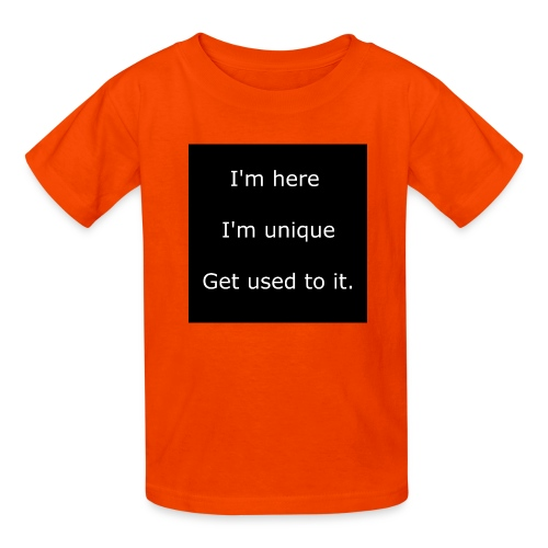 I'M HERE, I'M UNIQUE, GET USED TO IT. - Kids' T-Shirt