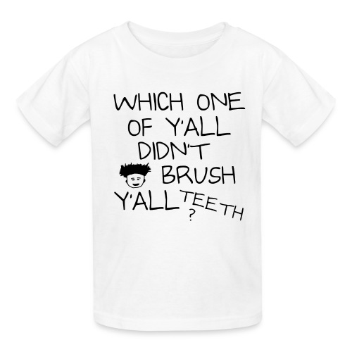 Which One Of Y'all Didn't Brush Y'all Teeth ? - Kids' T-Shirt