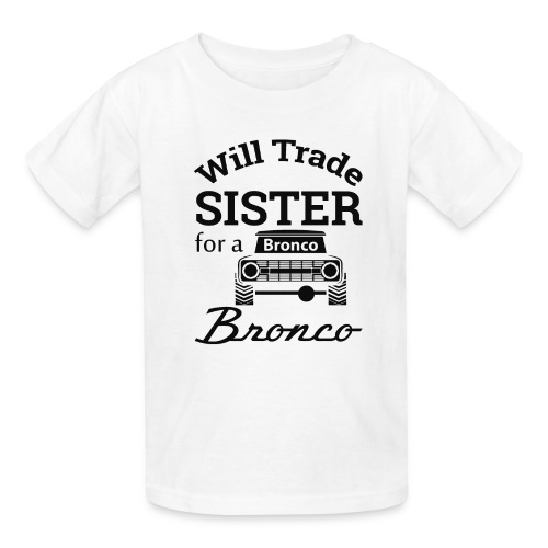 Will trade sister for Bronco Kids Clothes - Kids' T-Shirt