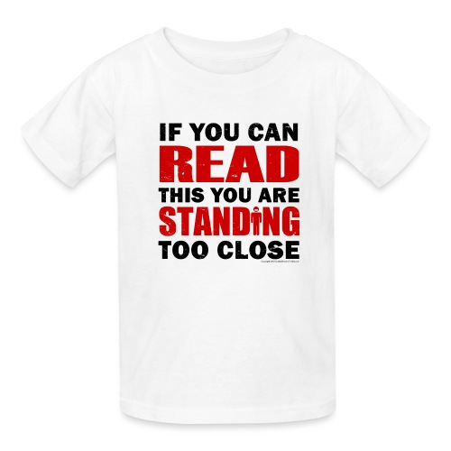 If You Can READ this You are STANDING Too Close RB - Kids' T-Shirt