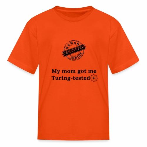 My mom got me Turing tested - Kids' T-Shirt