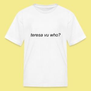 teresa vu who? - Kids' T-Shirt