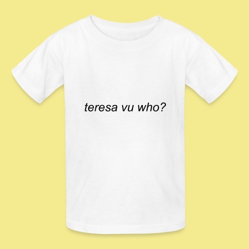 teresa vu who? - Kids' T-Shirt