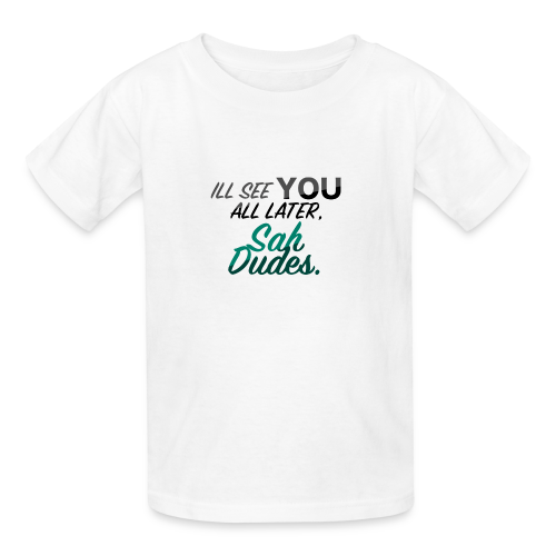 I'll see you all later, San Dudes. - Kids' T-Shirt