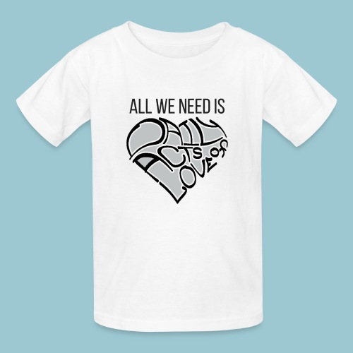 ALL WE NEED IS - Kids' T-Shirt