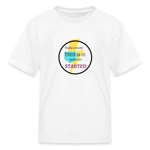 Motivational Get Started Shirt - Kids' T-Shirt