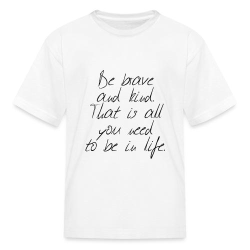 Brave & kind - Kids' T-Shirt