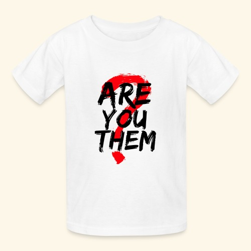 Are You Them Slogan - Kids' T-Shirt