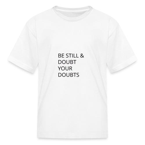 Be Still & Doubt Your Doubts - Kids' T-Shirt
