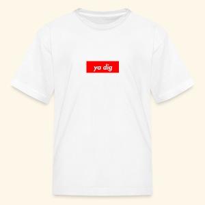 ya dig - Kids' T-Shirt