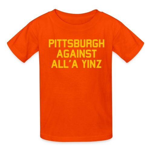 Pittsburgh Against All'a Yinz - Kids' T-Shirt