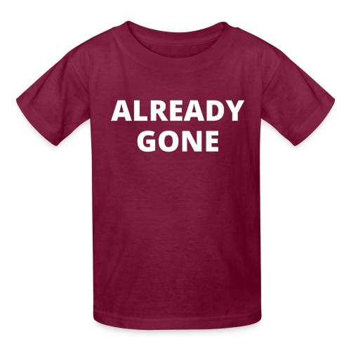 ALREADY GONE (in white letters) - Kids' T-Shirt