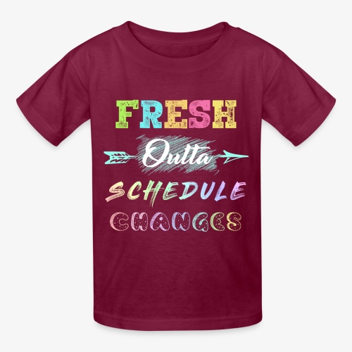 Fresh Outta Schedule Changes Shirt - Kids' T-Shirt