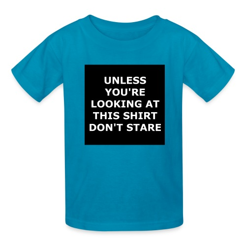 UNLESS YOU'RE LOOKING AT THIS SHIRT, DON'T STARE - Kids' T-Shirt