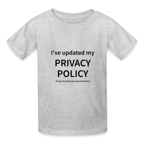 I've Updated My Privacy Policy - Kids' T-Shirt