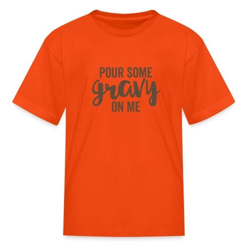 Pour Some Gravy On Me - Kids' T-Shirt
