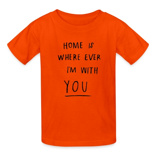 Home is where ever im with you - Kids' T-Shirt