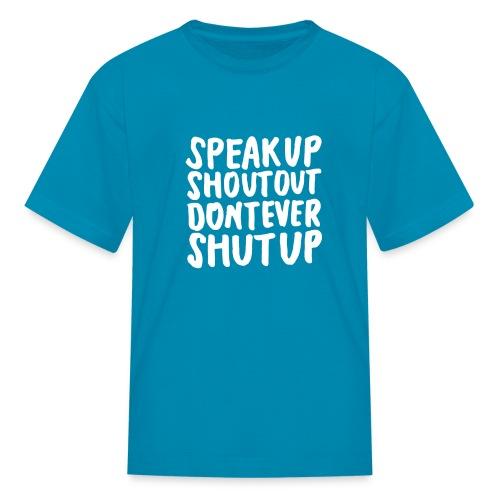 Speak Up Shout Out Dont Ever Shut Up - Kids' T-Shirt