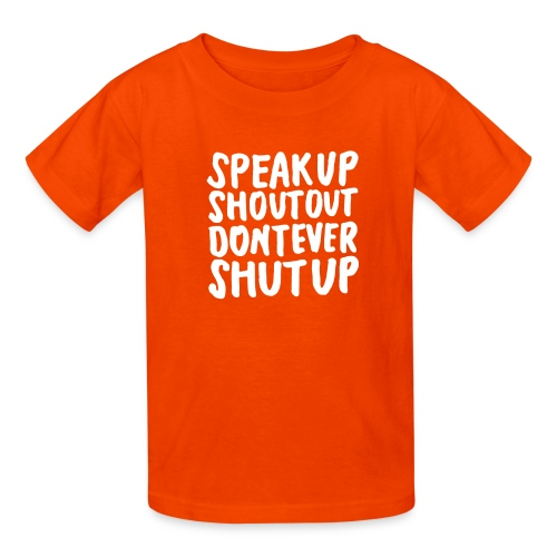 Speak Up Shout Out Dont Ever Shut Up - Kids' T-Shirt