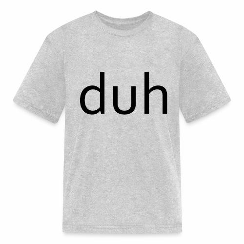 duh black - Kids' T-Shirt