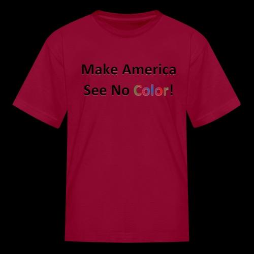 Make America See No Color! - Kids' T-Shirt