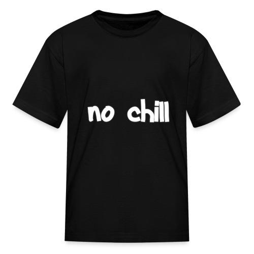 no chill - Kids' T-Shirt
