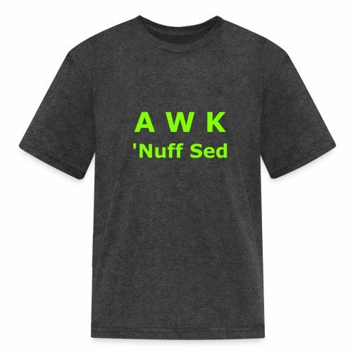 Awk. 'Nuff Sed - Kids' T-Shirt