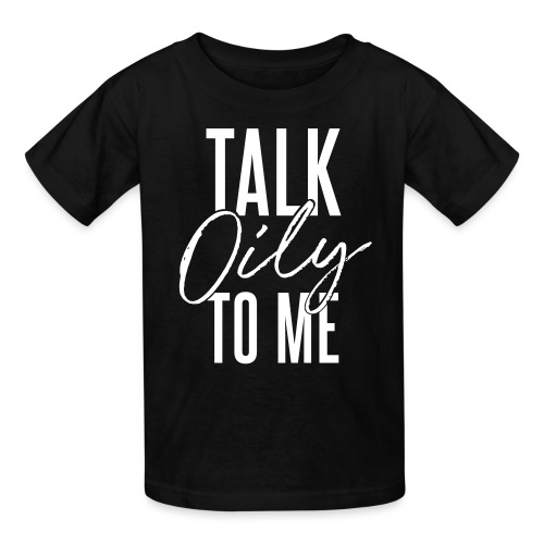 Talk Oily to Me - Kids' T-Shirt