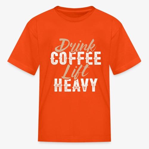 Drink Coffee Lift Heavy - Kids' T-Shirt
