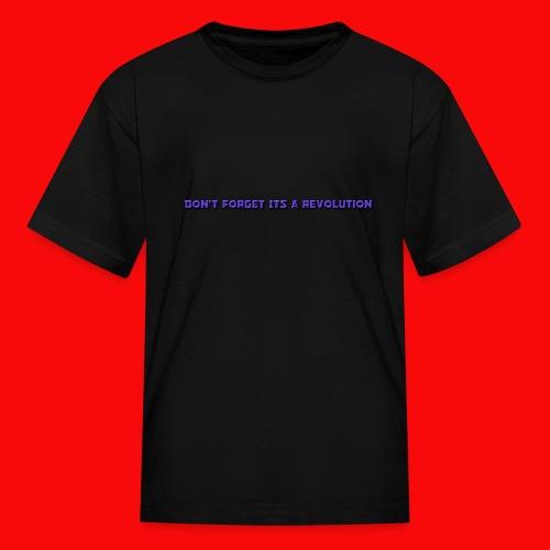 DON'T FORGOT ITS A REVOLUTION - Kids' T-Shirt