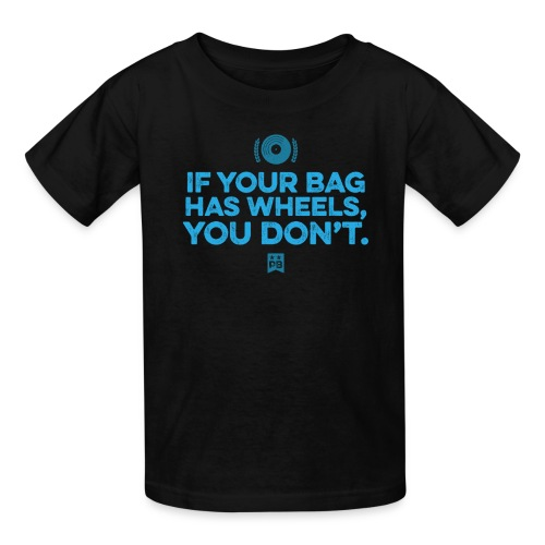 Only your bag has wheels - Kids' T-Shirt